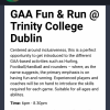 GAA - Fun and Run Introduction Friday September 22nd in Trinity College  6pm - 7:30pm